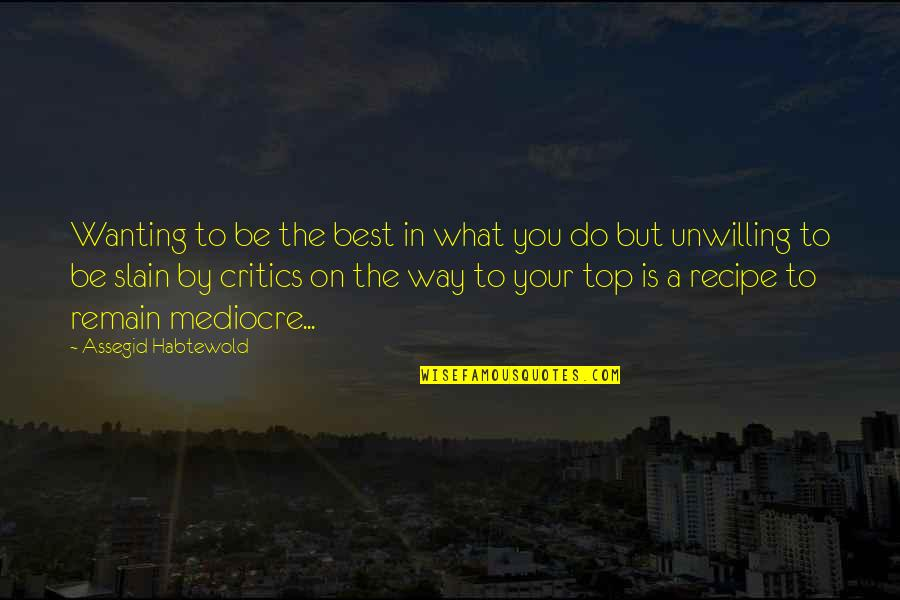 Mediocrity Best Quotes By Assegid Habtewold: Wanting to be the best in what you
