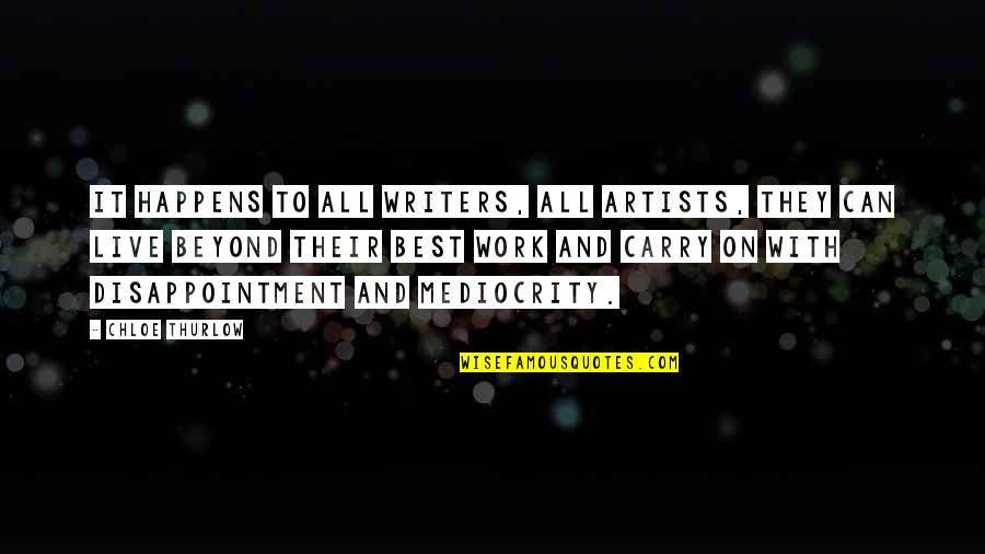 Mediocrity Best Quotes By Chloe Thurlow: It happens to all writers, all artists, they