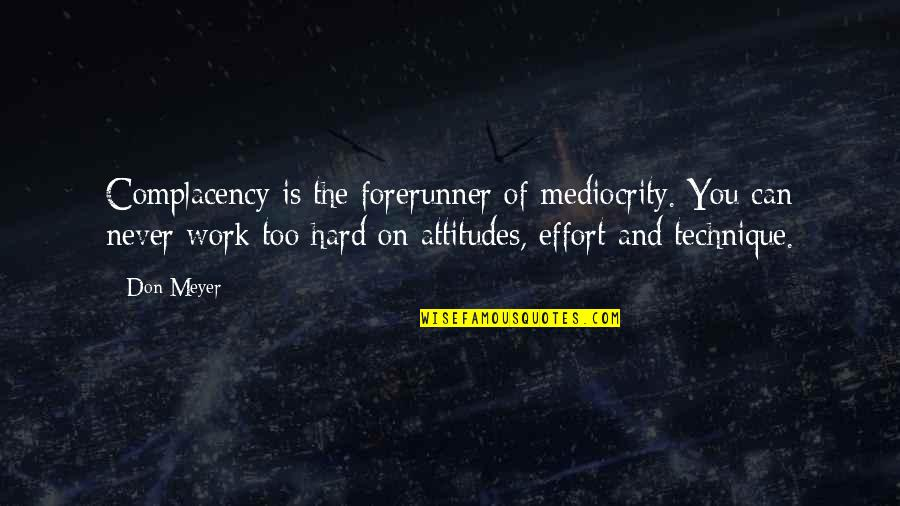 Mediocrity Best Quotes By Don Meyer: Complacency is the forerunner of mediocrity. You can