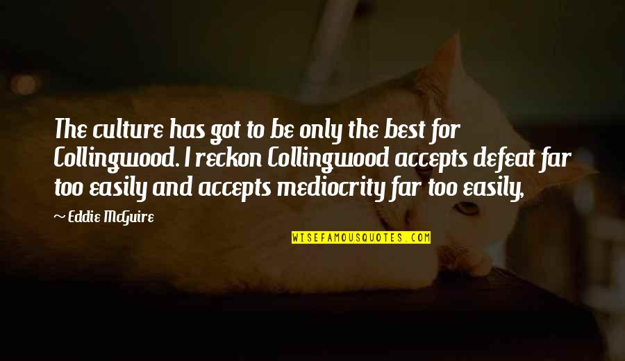Mediocrity Best Quotes By Eddie McGuire: The culture has got to be only the