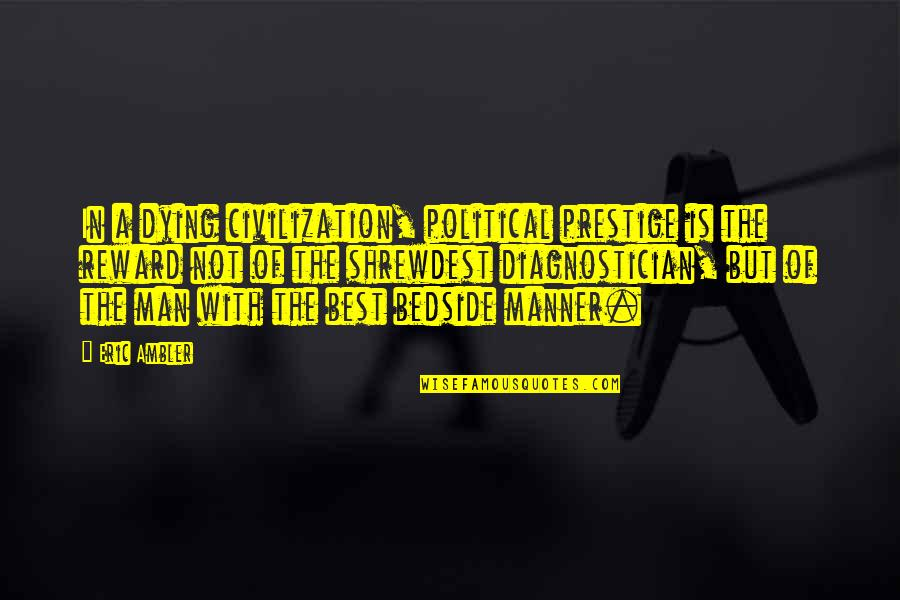 Mediocrity Best Quotes By Eric Ambler: In a dying civilization, political prestige is the