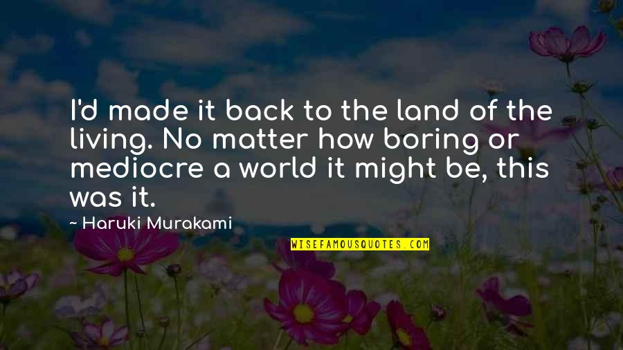 Mediocrity Best Quotes By Haruki Murakami: I'd made it back to the land of