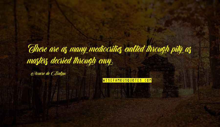 Mediocrity Best Quotes By Honore De Balzac: There are as many mediocrities exalted through pity