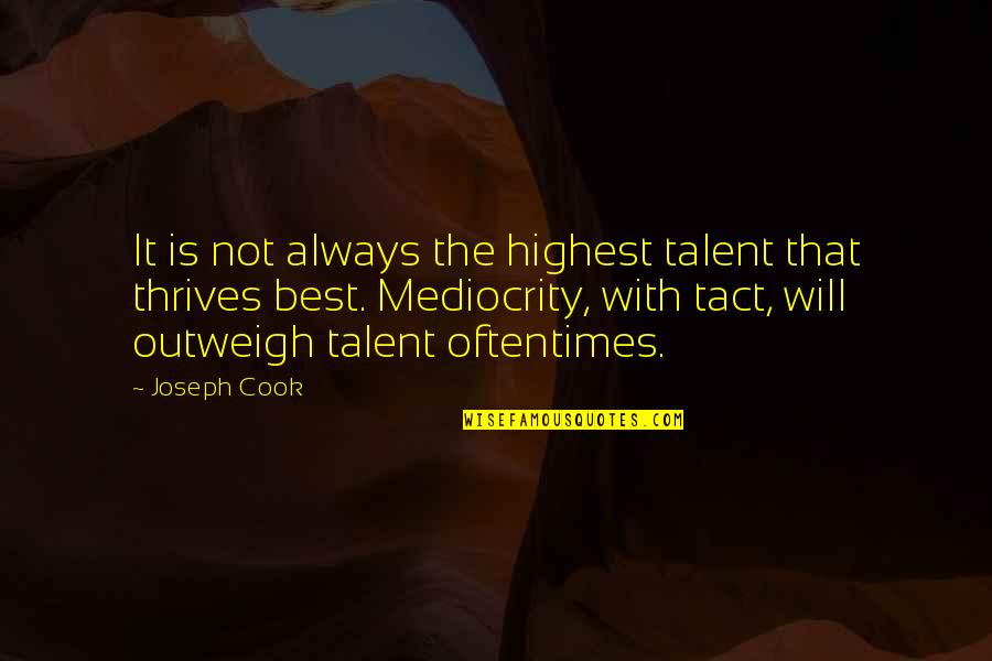 Mediocrity Best Quotes By Joseph Cook: It is not always the highest talent that