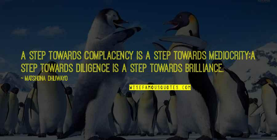 Mediocrity Best Quotes By Matshona Dhliwayo: A step towards complacency is a step towards