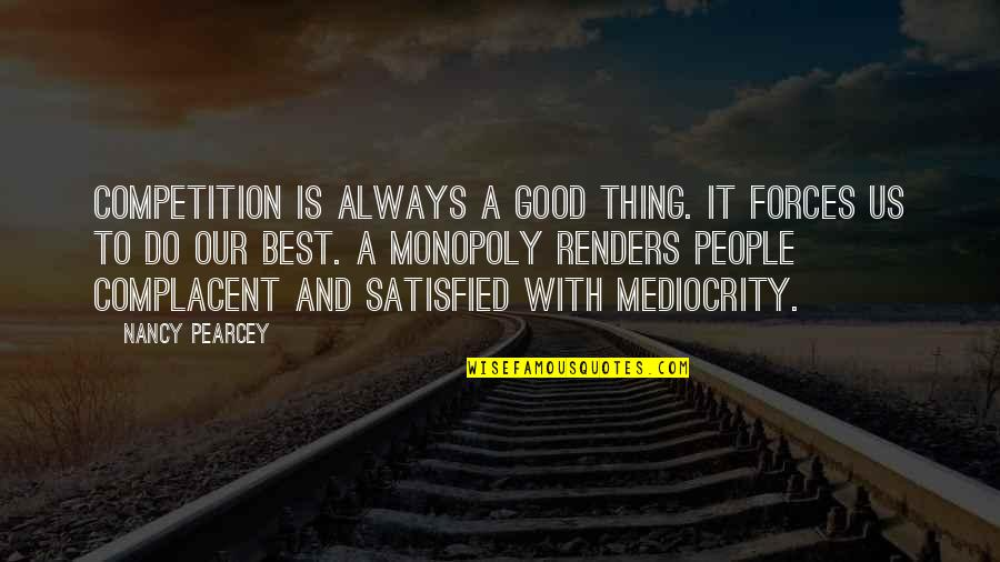 Mediocrity Best Quotes By Nancy Pearcey: Competition is always a good thing. It forces