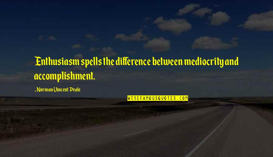 Mediocrity Best Quotes By Norman Vincent Peale: Enthusiasm spells the difference between mediocrity and accomplishment.