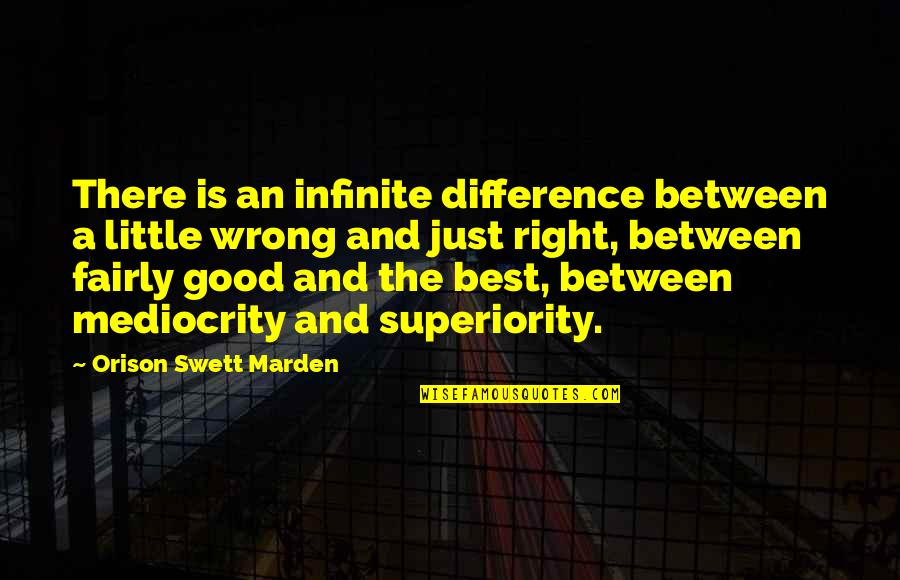 Mediocrity Best Quotes By Orison Swett Marden: There is an infinite difference between a little