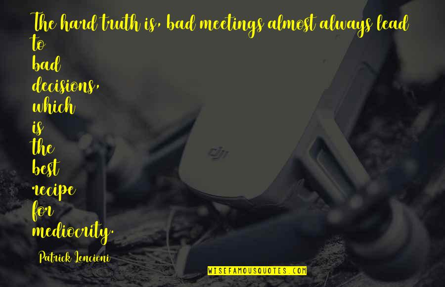 Mediocrity Best Quotes By Patrick Lencioni: The hard truth is, bad meetings almost always