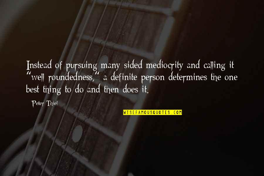 Mediocrity Best Quotes By Peter Thiel: Instead of pursuing many-sided mediocrity and calling it