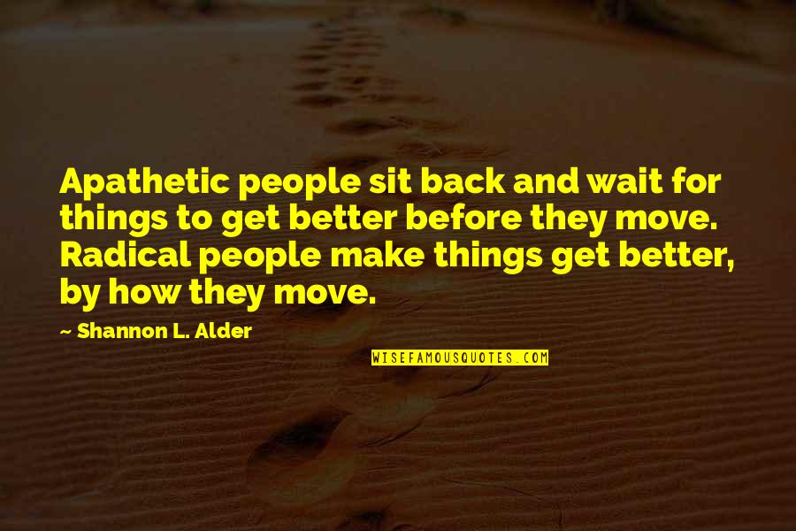Mediocrity Best Quotes By Shannon L. Alder: Apathetic people sit back and wait for things