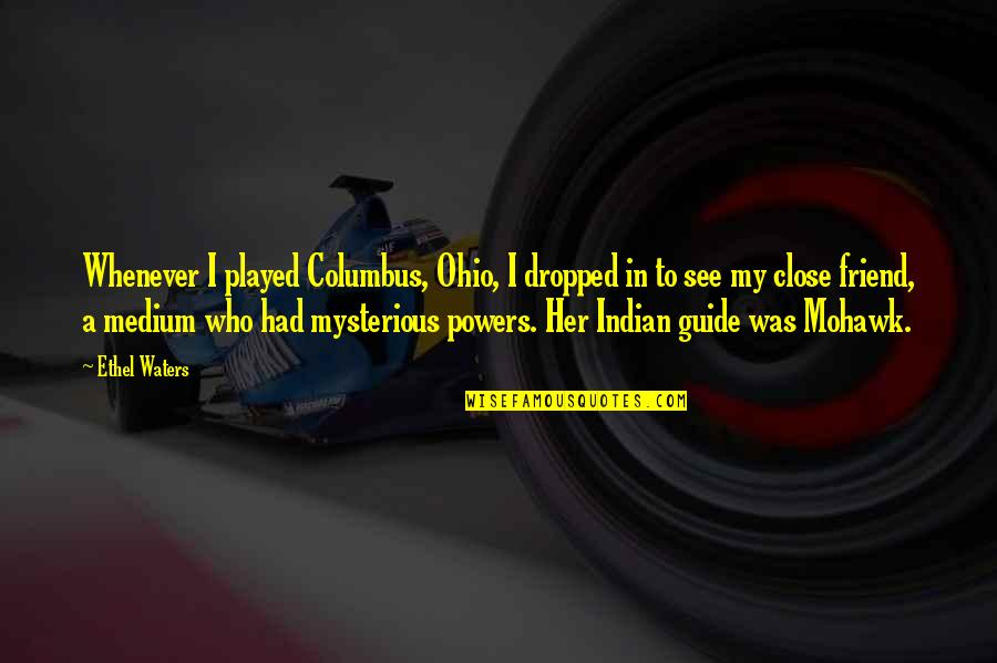 Medium Best Friend Quotes By Ethel Waters: Whenever I played Columbus, Ohio, I dropped in