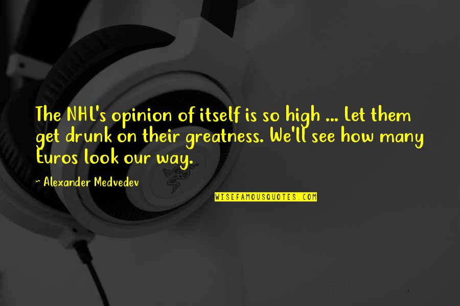 Medvedev Quotes By Alexander Medvedev: The NHL's opinion of itself is so high