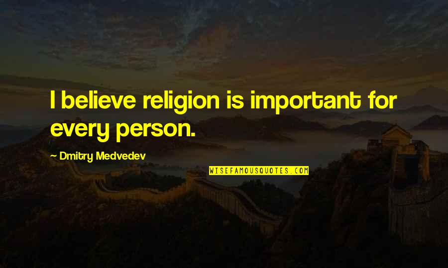 Medvedev Quotes By Dmitry Medvedev: I believe religion is important for every person.