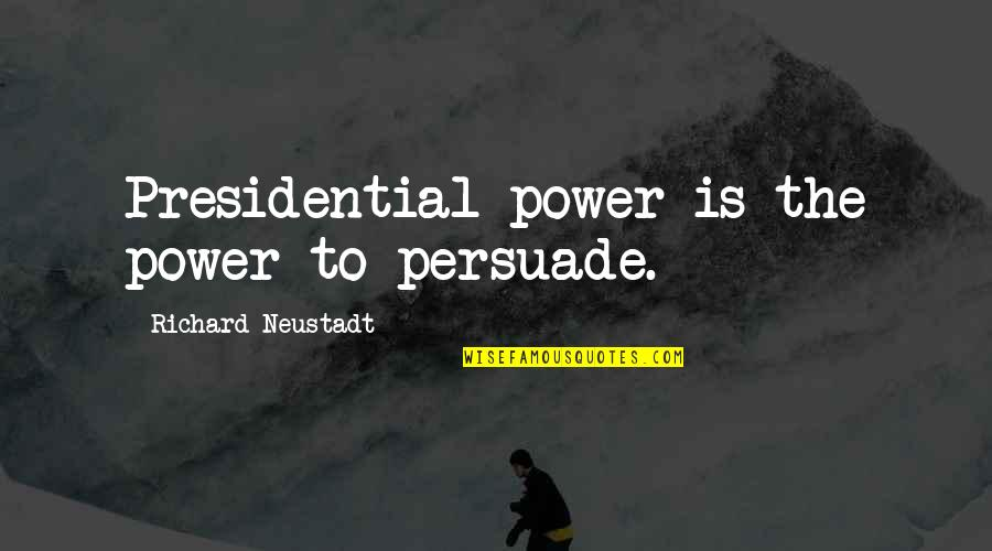 Meek Mill Best Rap Quotes By Richard Neustadt: Presidential power is the power to persuade.