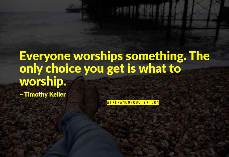 Meek Mill Best Rap Quotes By Timothy Keller: Everyone worships something. The only choice you get
