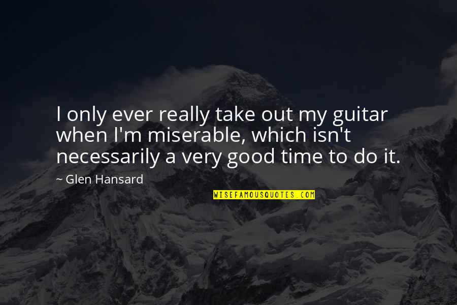 Meek Mill Love Quotes By Glen Hansard: I only ever really take out my guitar