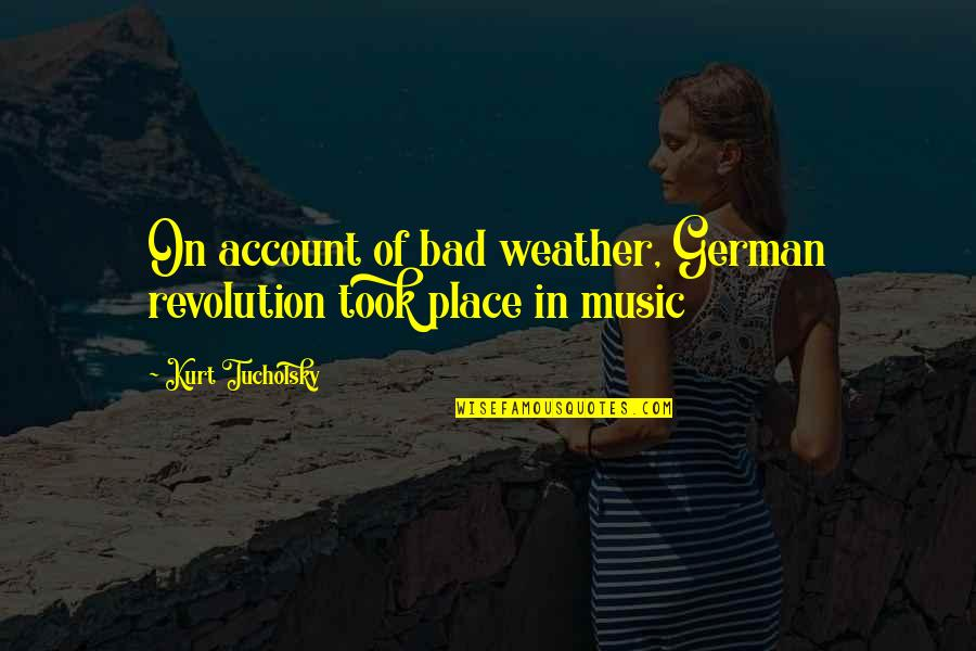 Meek Mill Love Quotes By Kurt Tucholsky: On account of bad weather, German revolution took