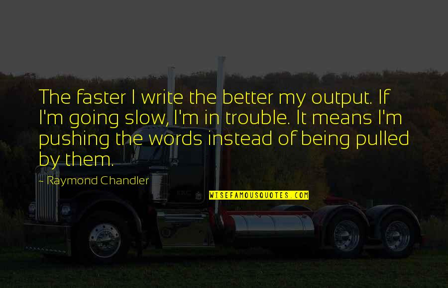 Meek Mill Love Quotes By Raymond Chandler: The faster I write the better my output.