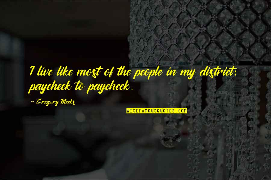Meeks Quotes By Gregory Meeks: I live like most of the people in