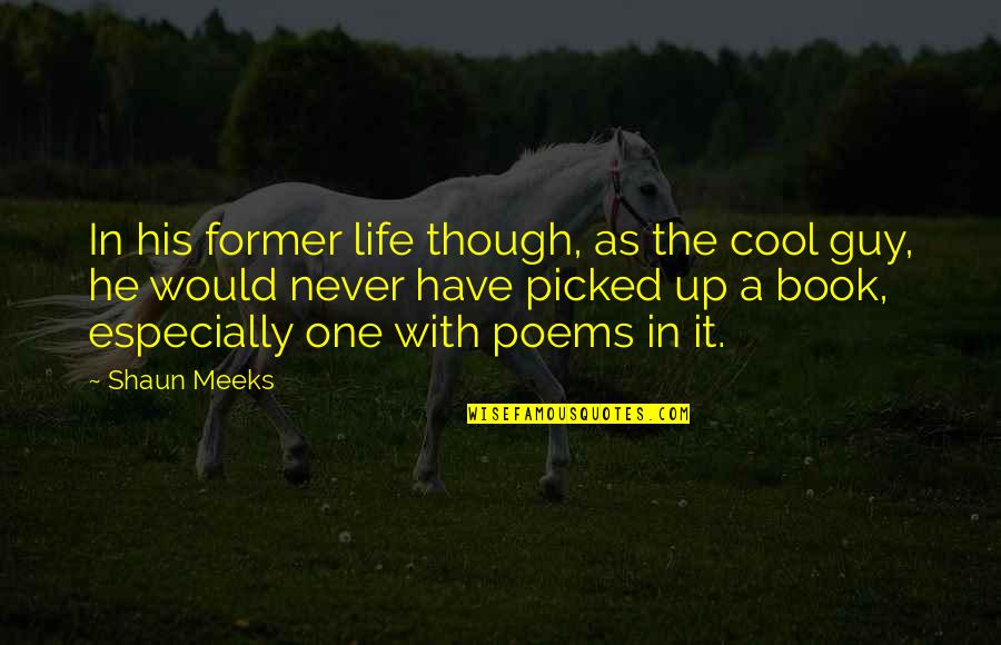 Meeks Quotes By Shaun Meeks: In his former life though, as the cool