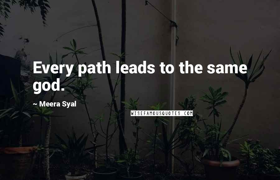 Meera Syal quotes: Every path leads to the same god.