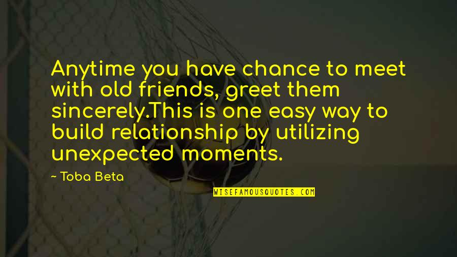 Meet N Greet Quotes By Toba Beta: Anytime you have chance to meet with old