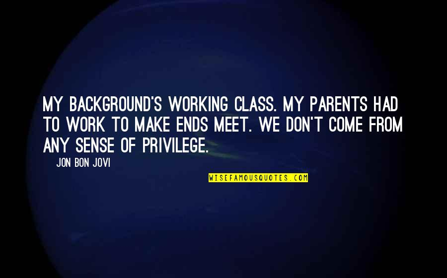 Meet The Parents Quotes By Jon Bon Jovi: My background's working class. My parents had to