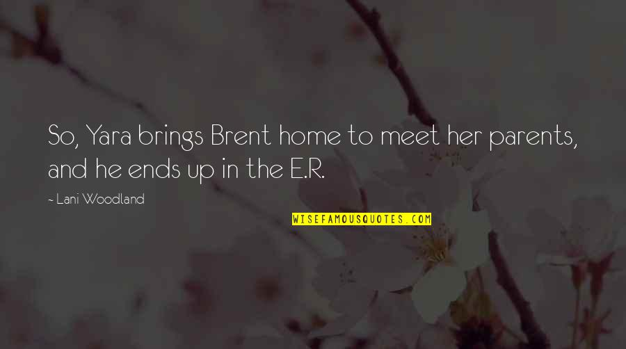 Meet The Parents Quotes By Lani Woodland: So, Yara brings Brent home to meet her
