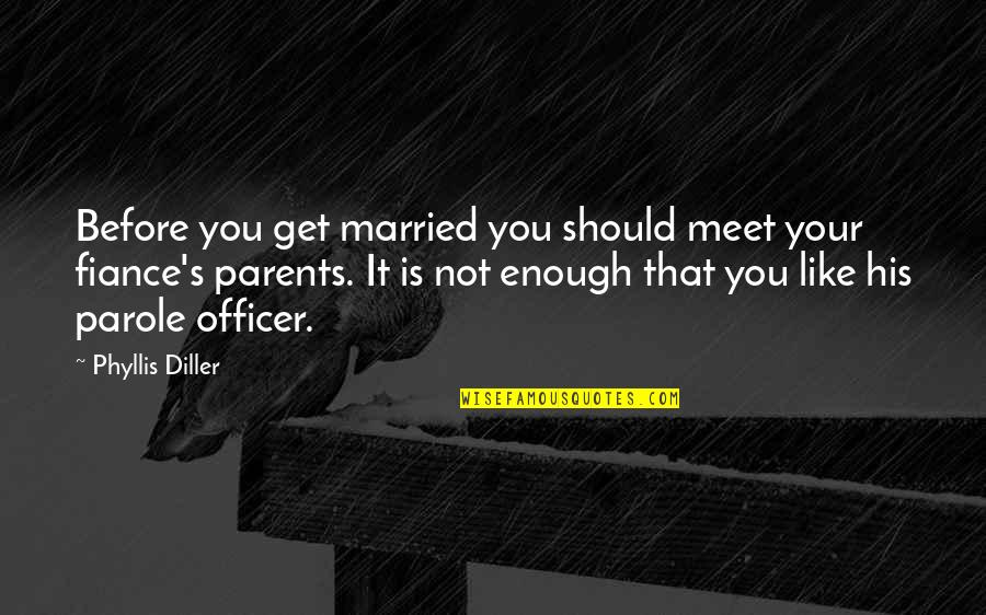 Meet The Parents Quotes By Phyllis Diller: Before you get married you should meet your