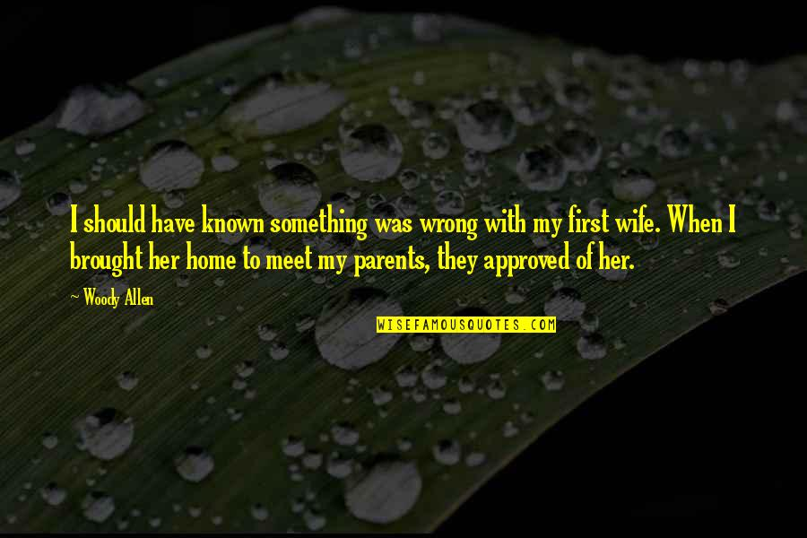 Meet The Parents Quotes By Woody Allen: I should have known something was wrong with
