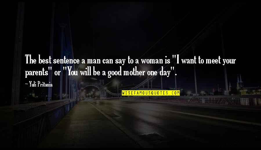 Meet The Parents Quotes By Yuli Pritania: The best sentence a man can say to