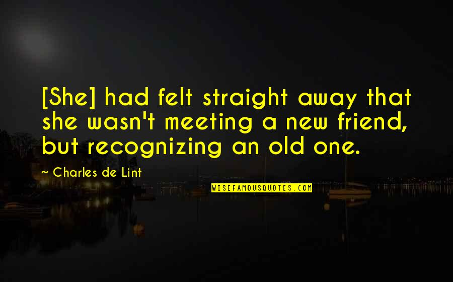 Meeting A New Best Friend Quotes By Charles De Lint: [She] had felt straight away that she wasn't