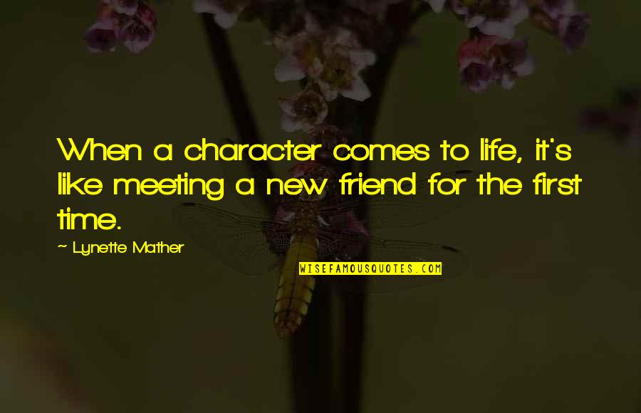 Meeting A New Best Friend Quotes By Lynette Mather: When a character comes to life, it's like