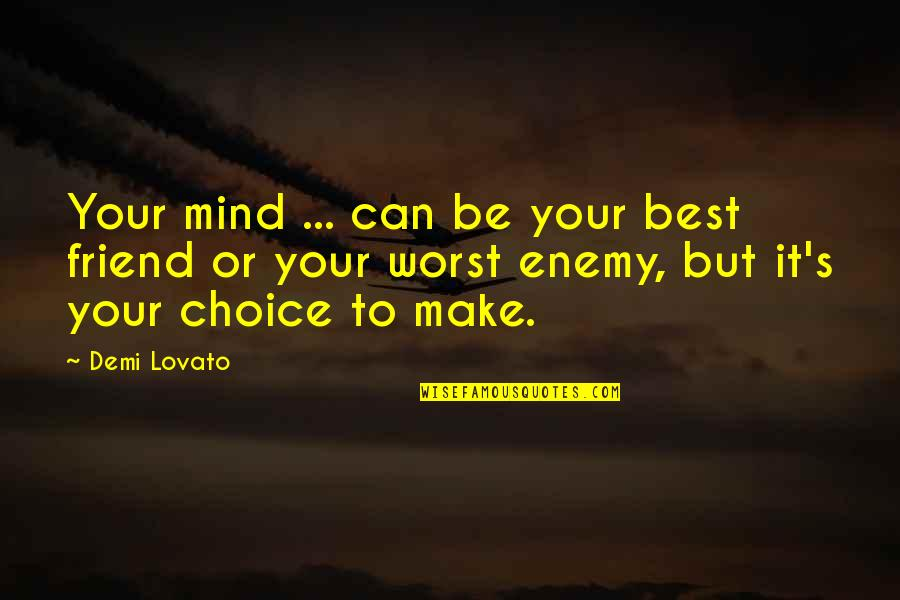 Meeting Baby For First Time Quotes By Demi Lovato: Your mind ... can be your best friend