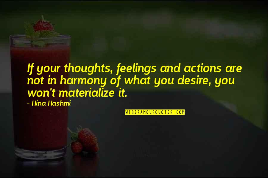 Meeting Great Friends Quotes By Hina Hashmi: If your thoughts, feelings and actions are not