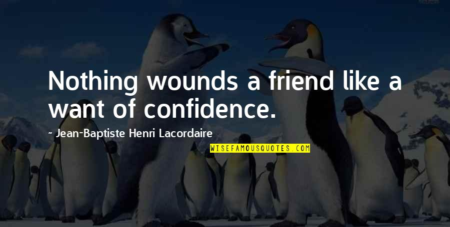 Meeting Great Friends Quotes By Jean-Baptiste Henri Lacordaire: Nothing wounds a friend like a want of