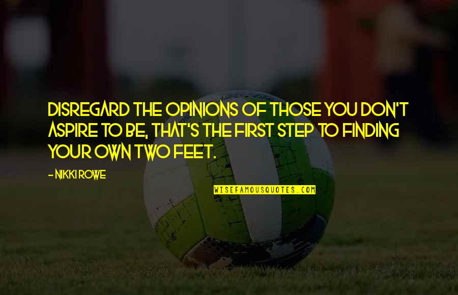 Meeting Great Friends Quotes By Nikki Rowe: disregard the opinions of those you don't aspire
