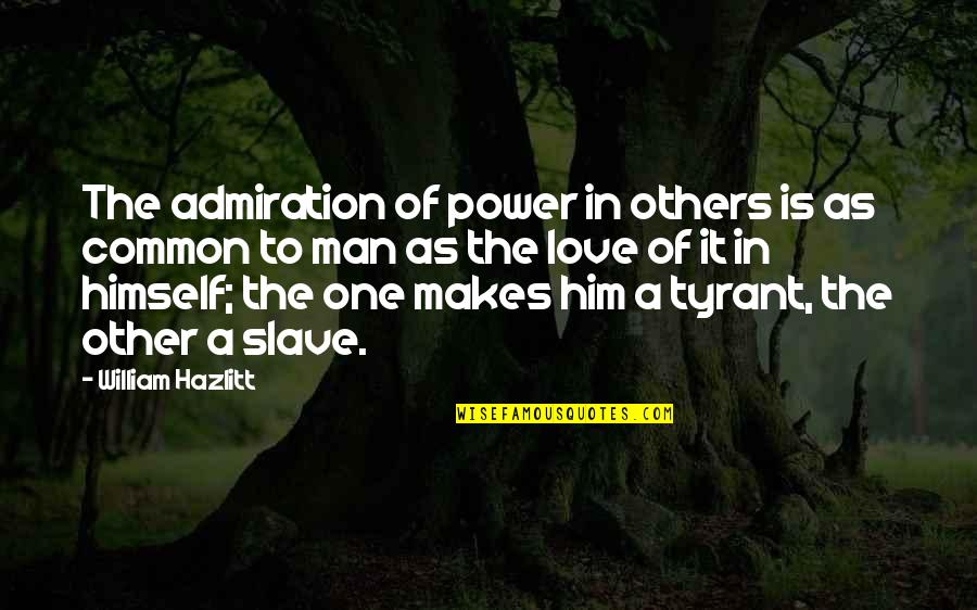 Meeting Great Friends Quotes By William Hazlitt: The admiration of power in others is as
