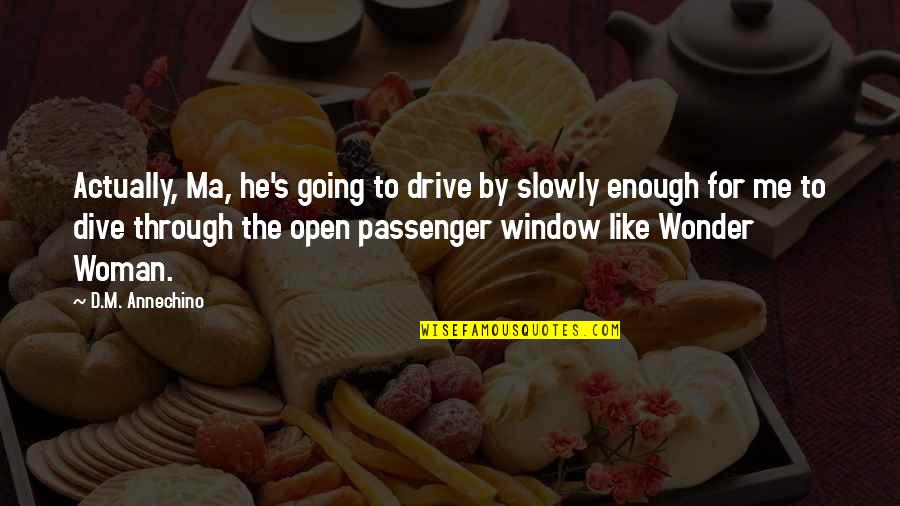 Meeting New Boyfriend Quotes By D.M. Annechino: Actually, Ma, he's going to drive by slowly
