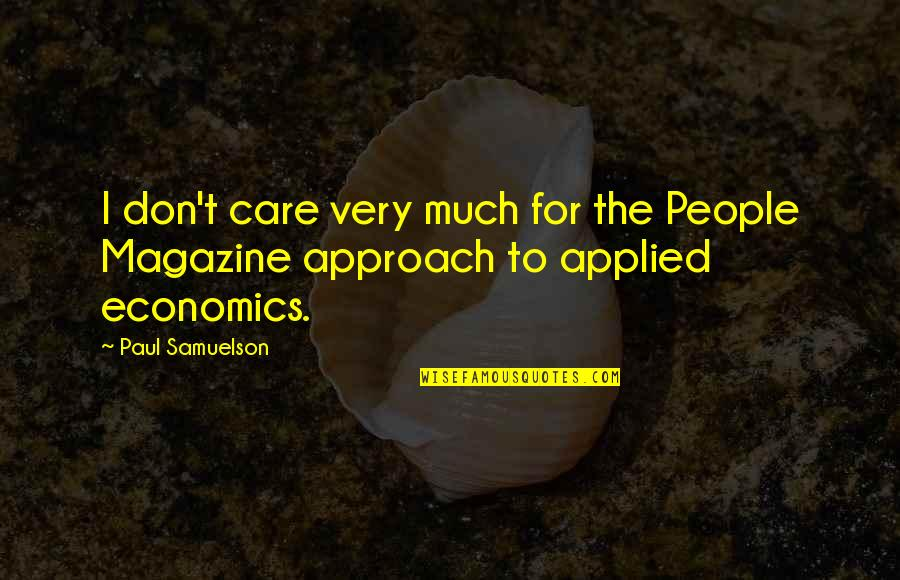 Meeting New Boyfriend Quotes By Paul Samuelson: I don't care very much for the People