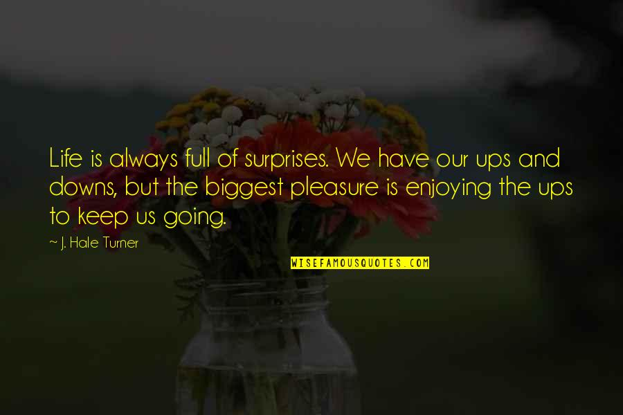 Meeting Parents After Long Time Quotes By J. Hale Turner: Life is always full of surprises. We have