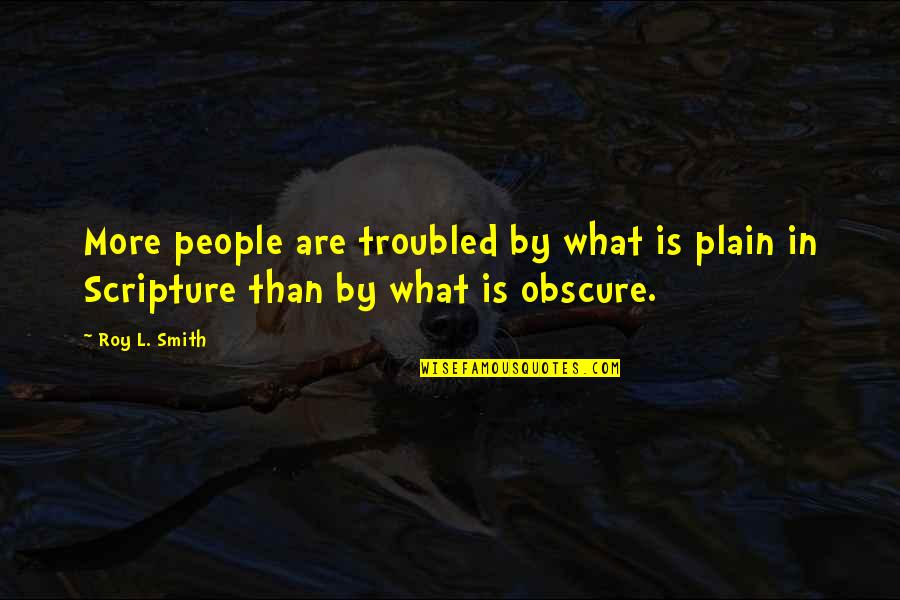 Meeting Parents After Long Time Quotes By Roy L. Smith: More people are troubled by what is plain