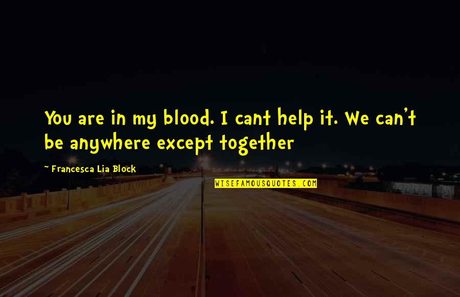 Meeting Someone Better Quotes By Francesca Lia Block: You are in my blood. I cant help