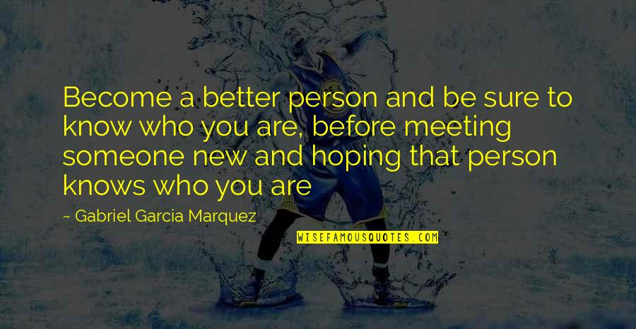 Meeting Someone Better Quotes By Gabriel Garcia Marquez: Become a better person and be sure to