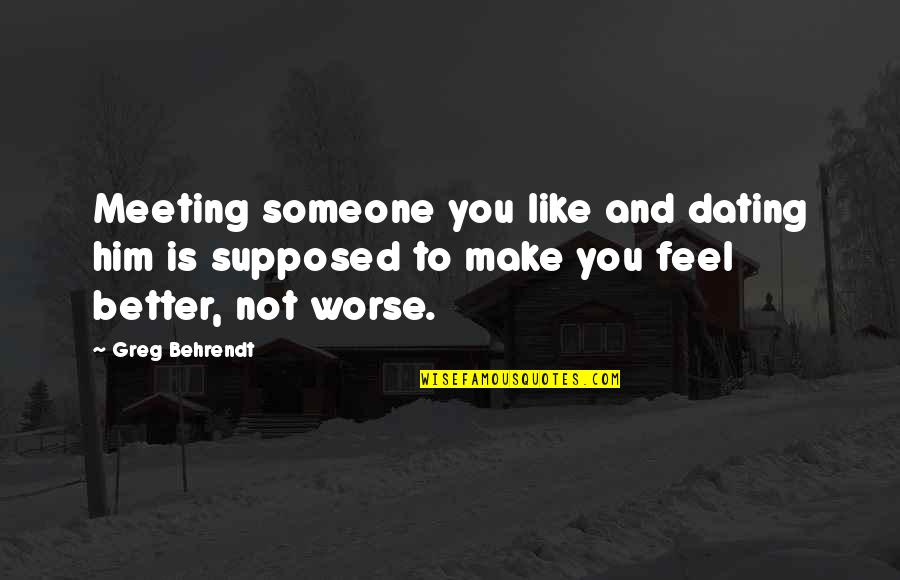 Meeting Someone Better Quotes By Greg Behrendt: Meeting someone you like and dating him is
