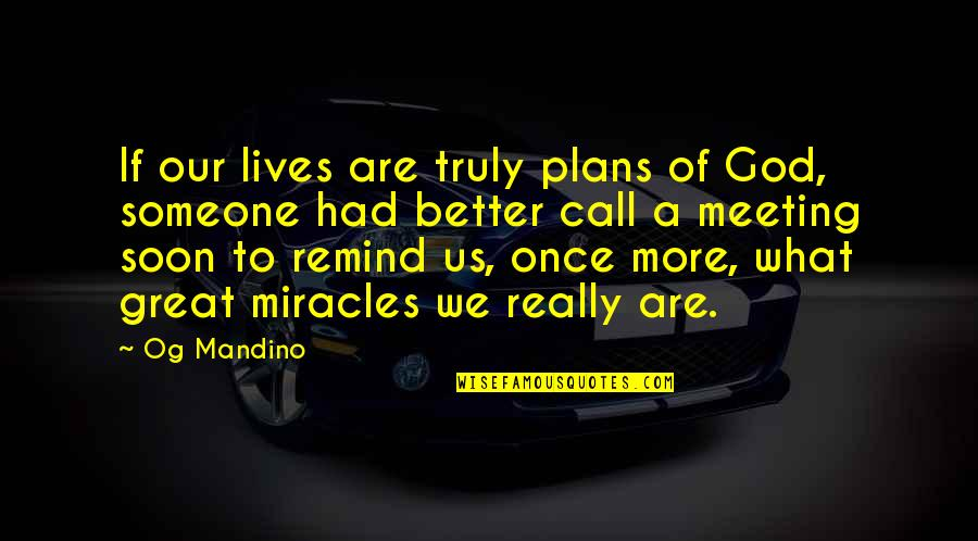 Meeting Someone Better Quotes By Og Mandino: If our lives are truly plans of God,