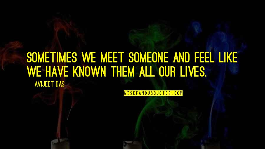 Meeting The Special Someone Quotes By Avijeet Das: Sometimes we meet someone and feel like we