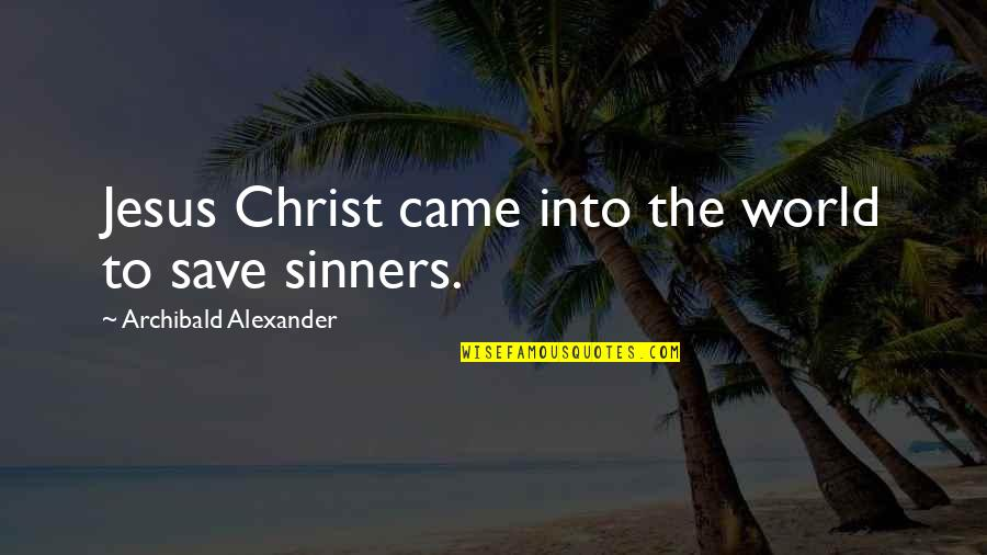 Meg Chittenden Quotes By Archibald Alexander: Jesus Christ came into the world to save