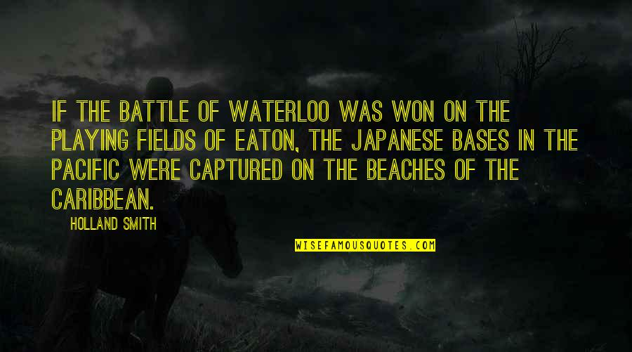 Meg Chittenden Quotes By Holland Smith: If the Battle of Waterloo was won on